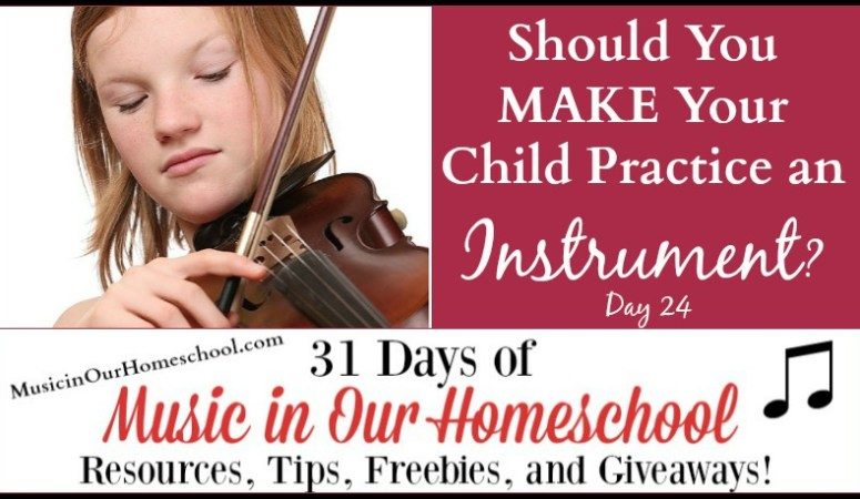 Should You MAKE Your Child Practice an Instrument? (Day 24)