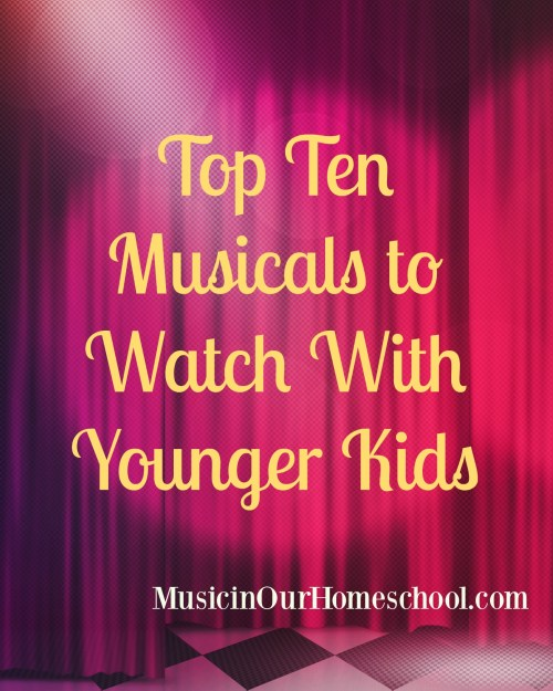 Top Ten Musicals to Watch With Younger Kids