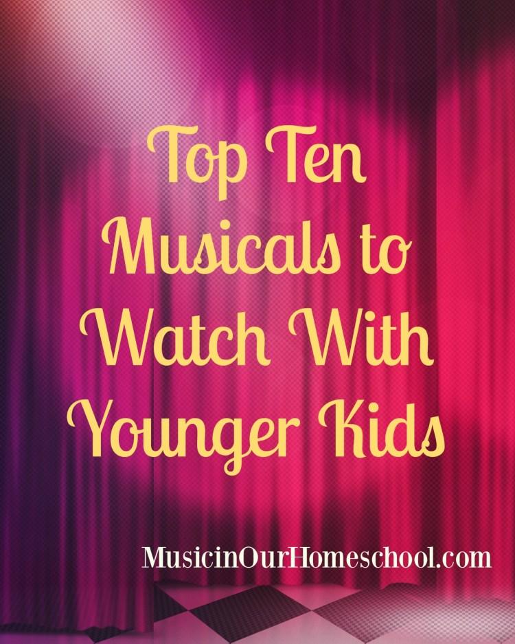 Top Ten Musicals to Watch With Younger Kids #musicals #musicaltheater #musicaltheatre #musicaltheaterforkids #musicinourhomeschool