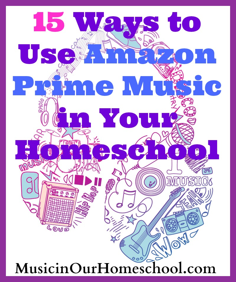 15 Ways to Use Amazon Prime Music in Your Homeschool - Music
