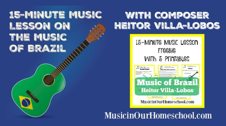 15-Minute Music Lesson on Brazil with composer Heitor Villa-Lobos, with 5 free printables