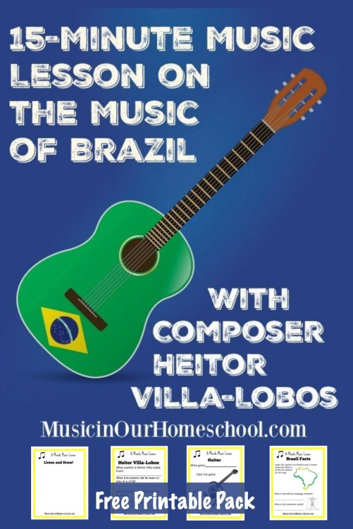 15-Minute Music Lesson on the music of Brazil with composer Heitor Villa-Lobos, with a free printable pack from Music in Our Homeschool #musicinourhomeschool #musicfreebie #musicprintables #musiclessonsforkids