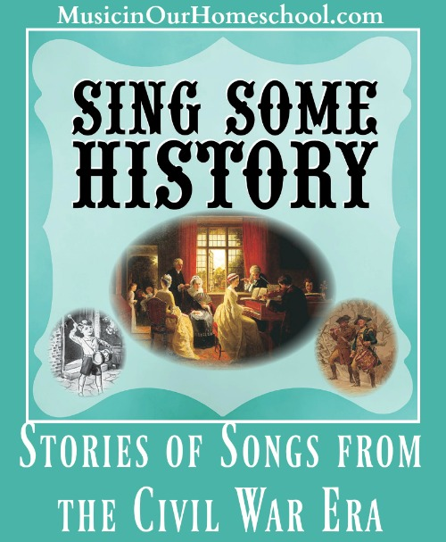 Sing Some History- Stories of Songs From the Civil War Era