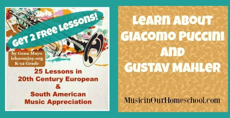 2 Free Music Appreciation Lessons: Giacomo Puccini & Gustav Mahler