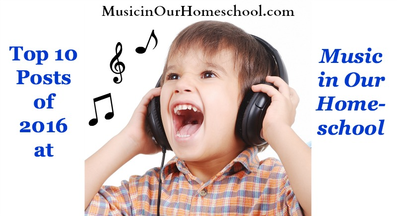 Top 10 Posts of 2016 at Music in Our Homeschool