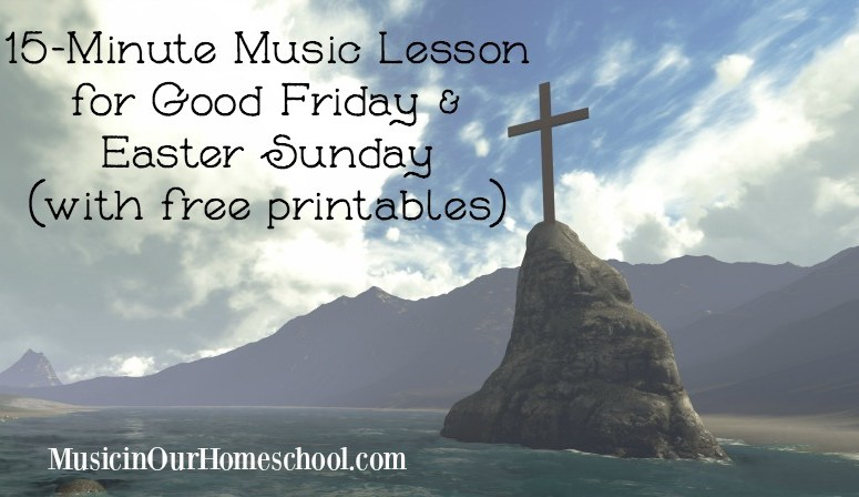 15-Minute Music Lesson for Good Friday and Easter Sunday (with free printables)