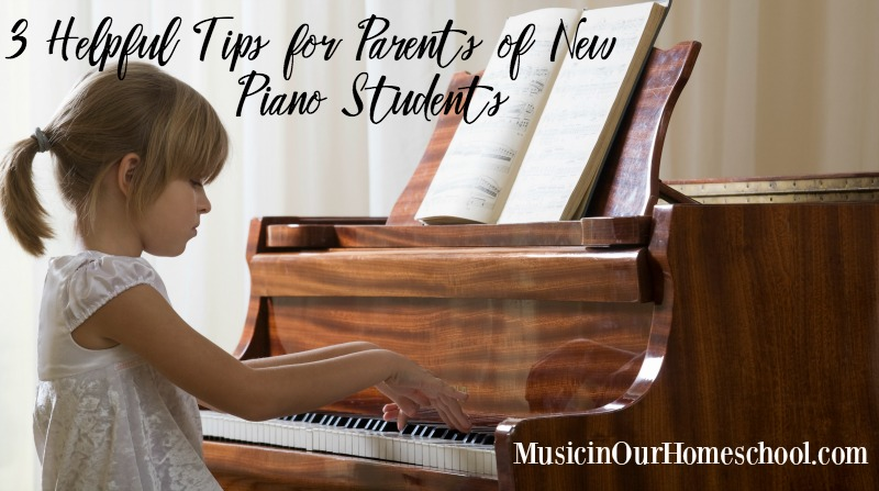 3 Helpful Tips for Parents of New Piano Students #piano #pianolessons #musicinourhomeschool