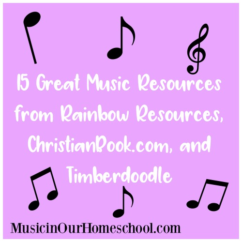 15 Great Music Resources from Rainbow Resources, ChristianBook.com, and Timberdoodle, Music in Our Homeschool