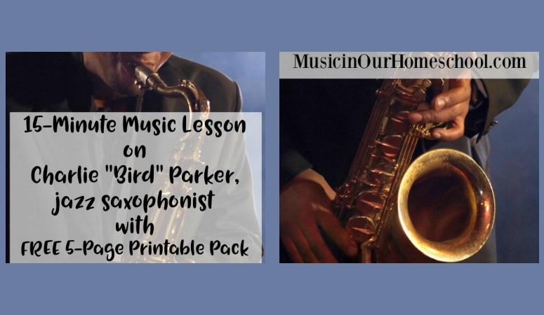 """15-Minute Music Lesson on Charlie """"Bird"""" Parker, jazz saxophonist with free printables"""