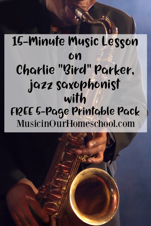 "15-Minute Music Lesson on Charlie ""Bird"" Parker, jazz saxophonist with free 5-page printable pack. For elementary students. From MusicinOurHomeschool.com"