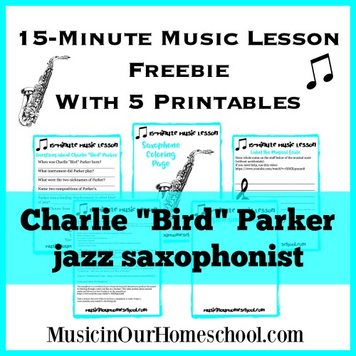 "15-Minute Music Lesson about Charlie ""Bird"" Parker, American jazz saxophonist and composer. Music lesson for elementary students. Free 5-page printable pack. From Music in Our Homeschool"