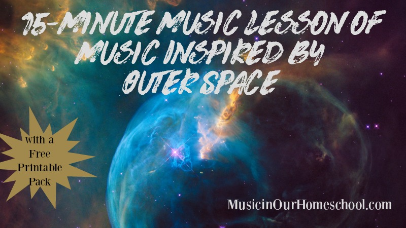 15-Minute Music Lesson of Music Inspired by Outer Space, with free printable pack, from Music in Our Homeschool