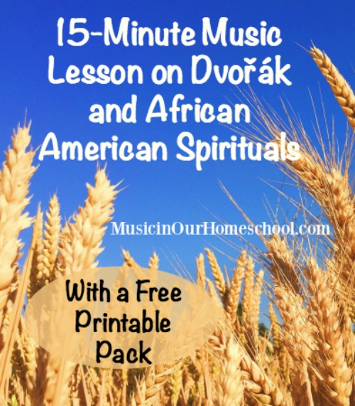 15-Minute Music Lesson on Dvořák and African American Spirituals, with free printable pack, from Music in Our Homeschool