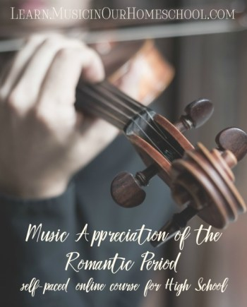 Music Appreciation of the Romantic Era self-paced online course, great for High School credit in Fine Arts, 36 lessons, can be used for grades K-12, Learn.MusicinOurHomeschool.com