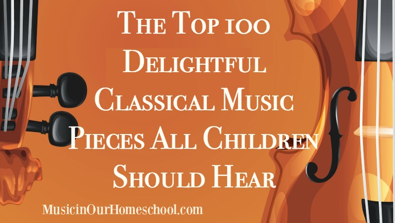 The Top 100 Delightful Classical Music Pieces All Children Should Hear