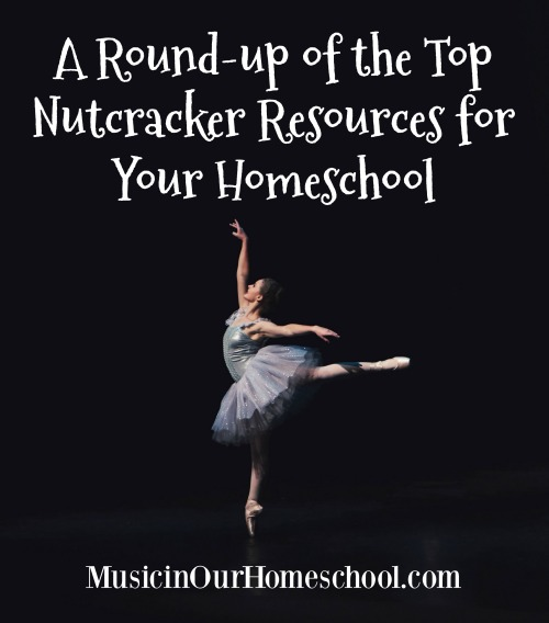 A Round-up of the Top Nutcracker Resources for Your Homeschool. Music, art, books, crafts, printables. From Music in Our Homeschool