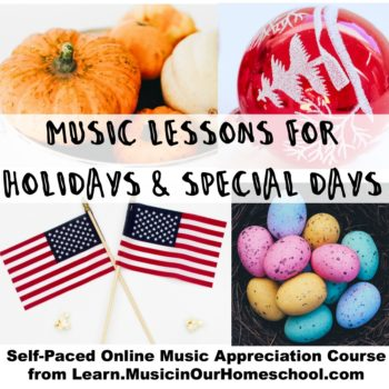 Music Lessons for Holidays & Special Days online course for kids from Learn.MusicinOurHomeschool.com