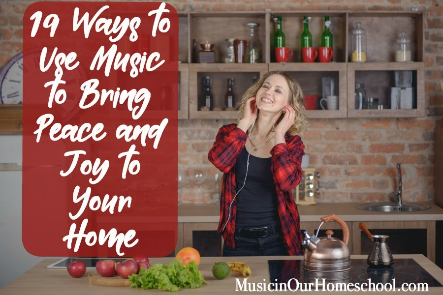 Use these 19 ideas for using Music to Bring Peace and Joy to Your Home, from Music in Our Homeschool #musicinourhomeschool #homeschoolmusic #music #musiceducation