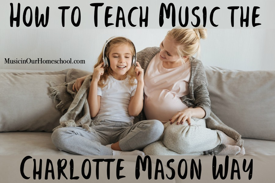 How to Teach Music the Charlotte Mason Way #charlottemason #musicinourhomeschool #homeschoolmusic