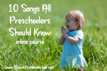 10 Songs All Preschoolers Should Know online course from Music in Our Homeschool #musicinourhomeschool #preschoolmusic #homeschoolmusic