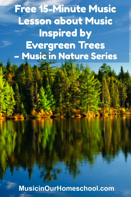Free 15-Minute Music Lesson about Music Inspired by Evergreen Trees ~ Music in Nature Series