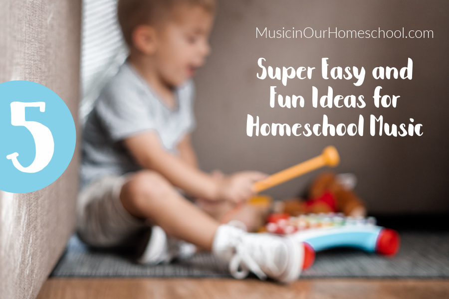 5 Super Easy and Fun Ideas for Homeschool Music