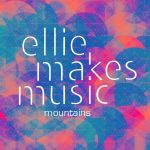 Ellie Makes Music releases new single Mountains