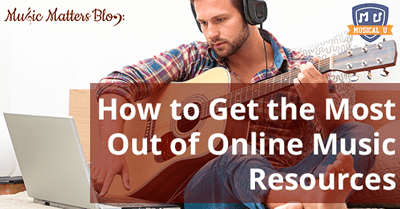 How to Get the Most Out of Online Music Resources - Guest Post by
