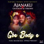 [Music] Ajanaku Ft. Geogrouf & S Brown – Gbe Body E