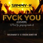 [Music] Sammy-x Fvck You (Cover) Ft Kizz Daniel