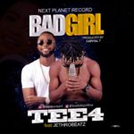 Music: Tee4 Ft Jetherobeazt Bad Girl (Pro By Capital T)