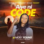 Music: Nicky Young – Aiye Ni Code – (Prod By Omo Ebira)