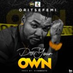 HOT BANG: Oritse Femi – DEY YOUR OWN