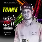 FAST DOWNLOAD!: Tonife – Wish Me Well (Prod By Tonife)