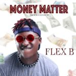 DOWNLOAD MP3: Flex B – Money Matter (Prod. By XL)