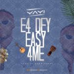 MUSIC: Yayi _ E4 Dey 4 Easy For Me
