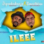 Music:! Jigan Babaoja Ft SmoothKiss – ileeee