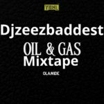 [Mixtape] DJ Zeezbaddest – Oil & Gas Mixtape