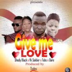 FAST DOWNLOAD:! Shedy Black Ft Yk Soldier Boy & Mr Tob's X Oore – Give me love (Prod Mr Tob's)