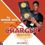 MIXTAPE:! DJ Senior Man – Charger Mixtape