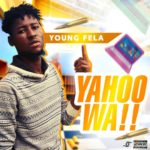 FAST DOWNLOAD:! Young Fela – Yahoo Wa (Mixed By Jaysmart)