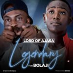 """FAST DOWNLOAD:! Lord Of Ajasa – """"Legendary"""" ft. Bolaji"""