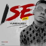FAST DOWNLOAD: Yung Kuzzy – Ise (Work)