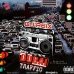 MIXTAPE: Dj A6ix – Dubai Traffic Mixtape