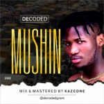FAST DOWNLOAD: Decoded – Mushin (Prod. Kazeone)