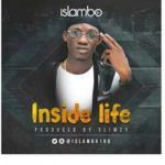 FAST DOWNLOAD: Islambo – Inside Life (Prod By Slimzy)