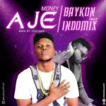 Baykon Ft. Indomix – Aje ( Money )