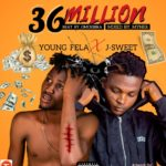 Young Fela x J Sweet – 36 Million