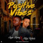 "Alapo money – ""Positive Vibes"" ft Mac Rolex"