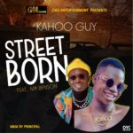 Kahoo Guy Ft. Mr Benson – Street Born
